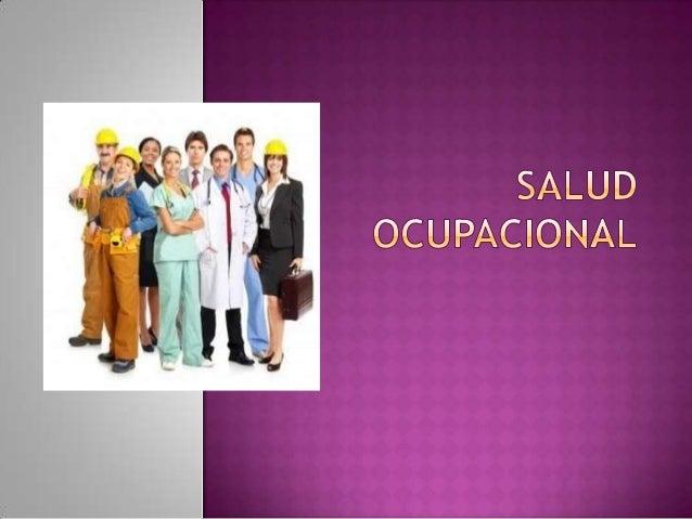 La Organización Mundial de laSalud (OMS) define la saludocupacional como una actividadmultidisciplinaria que promueve ypr...