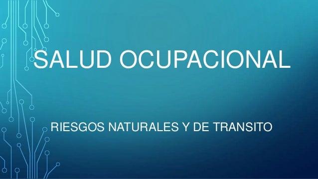 SALUD OCUPACIONAL RIESGOS NATURALES Y DE TRANSITO