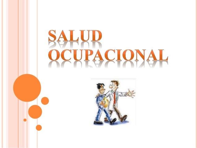 ¿ QUE ES LA SALUD OCUPACIONAL? Salud ocupacional es el conjunto de actividades asociado a disciplinas variadas, cuyo objet...