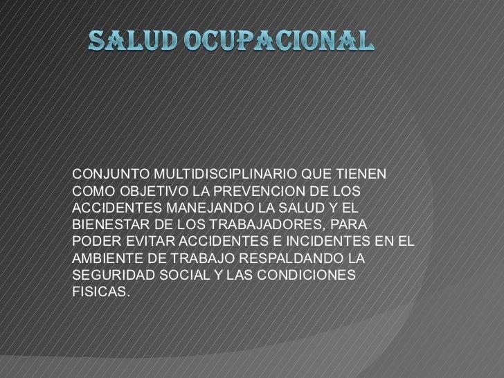 CONJUNTO MULTIDISCIPLINARIO QUE TIENEN COMO OBJETIVO LA PREVENCION DE LOS ACCIDENTES MANEJANDO LA SALUD Y EL BIENESTAR DE ...