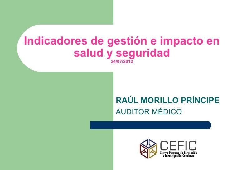 Indicadores de gestión e impacto en         salud y seguridad               24/07/2012                 RAÚL MORILLO PRÍNCI...