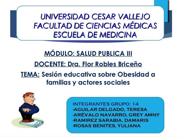 UNIVERSIDAD CESAR VALLEJOUNIVERSIDAD CESAR VALLEJO FACULTAD DE CIENCIAS MÉDICASFACULTAD DE CIENCIAS MÉDICAS ESCUELA DE MED...