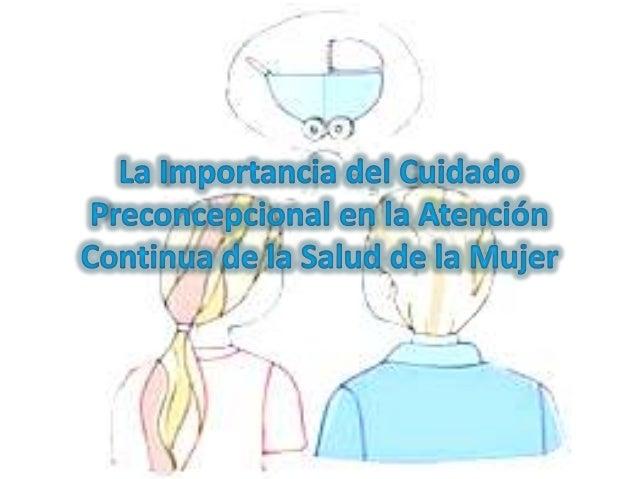 • El objetivo del cuidado preconcepcional es reducir el riesgo de efectos adversos para la salud de la mujer, el feto o el...