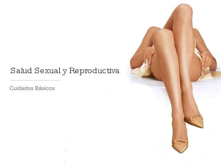 Salud Sexual y Reproductiva <ul><li>Cuidados Básicos </li></ul>