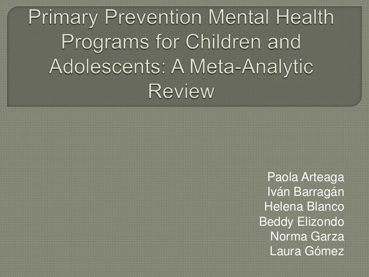 Primary Prevention Mental Health Programs for Children and Adolescents: A Meta-Analytic Review<br />Paola Arteaga<br />Ivá...