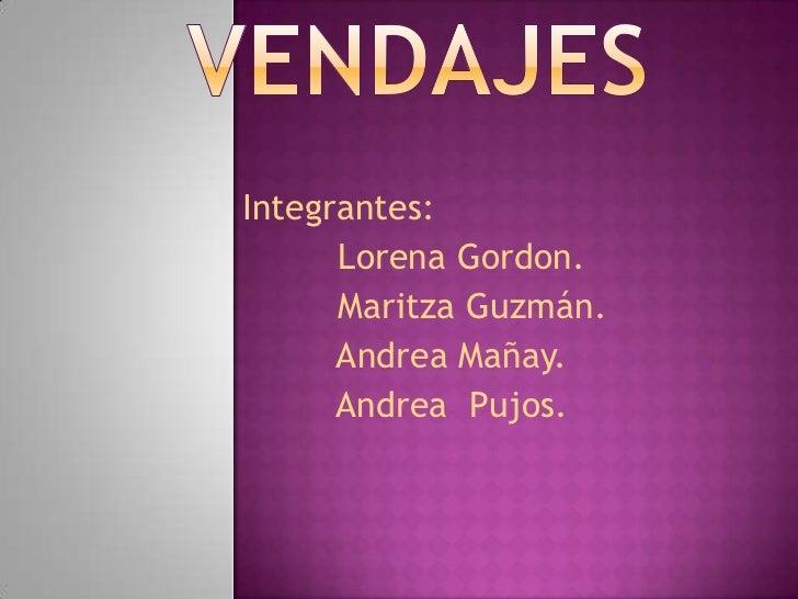 Integrantes:      Lorena Gordon.      Maritza Guzmán.      Andrea Mañay.      Andrea Pujos.
