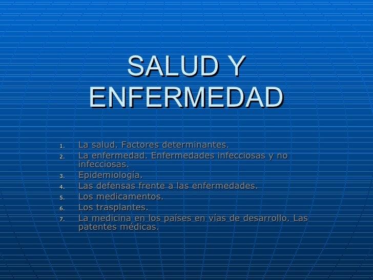 SALUD Y ENFERMEDAD <ul><li>La salud. Factores determinantes. </li></ul><ul><li>La enfermedad. Enfermedades infecciosas y n...