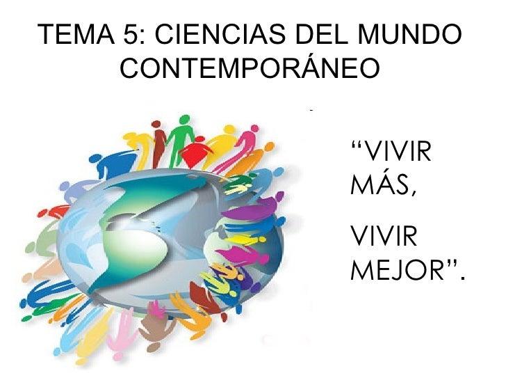 """TEMA 5: CIENCIAS DEL MUNDO CONTEMPORÁNEO """" VIVIR MÁS, VIVIR MEJOR"""" ."""