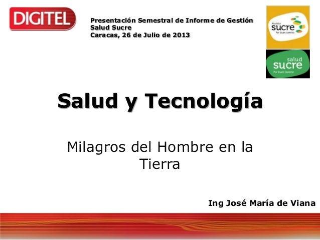 Salud y Tecnología Milagros del Hombre en la Tierra Presentación Semestral de Informe de Gestión Salud Sucre Caracas, 26 d...