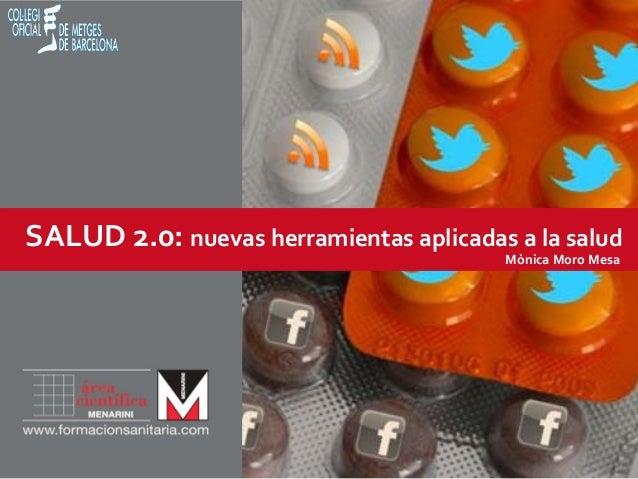 SALUD2.0:nuevasherramientasaplicadasalasalud                                        Mònica MoroMesa