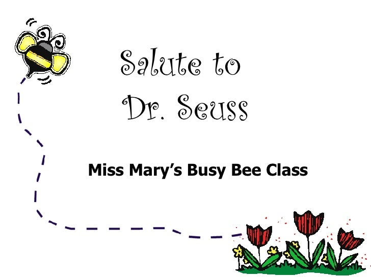 Salute to  Dr. Seuss Miss Mary's Busy Bee Class