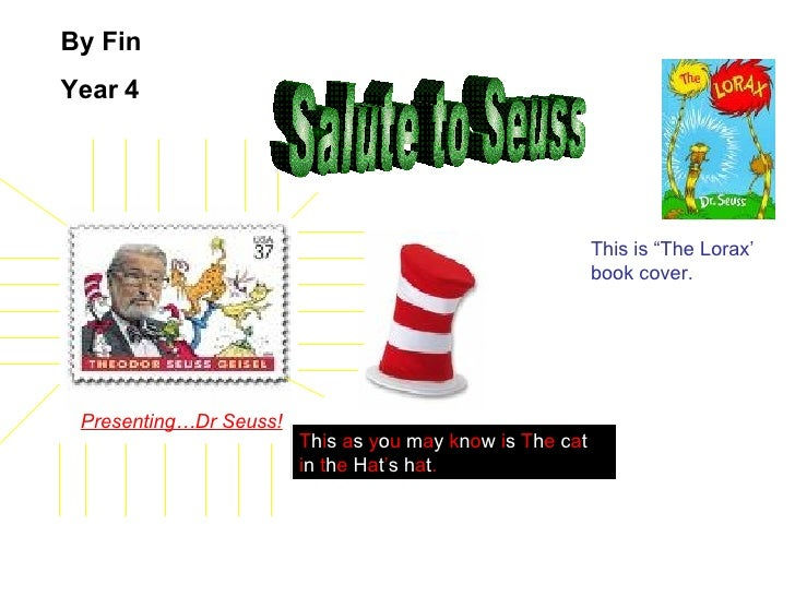 Salute to Seuss Presenting…Dr Seuss! T h i s   a s   y o u   m a y   k n o w   i s   T h e   c a t  i n   t h e   H a t ' ...