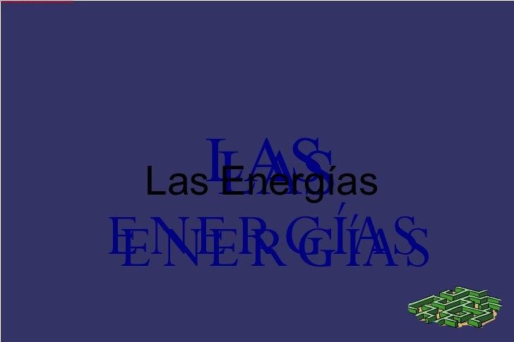 <ul><ul><li>LAS  ENERGÍAS </li></ul></ul><ul><ul><li>LAS  ENERGÍAS </li></ul></ul>Las Energías