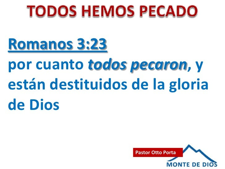 Romanos 3:23por cuanto todos pecaron, yestán destituidos de la gloriade Dios                   Pastor Otto Porta