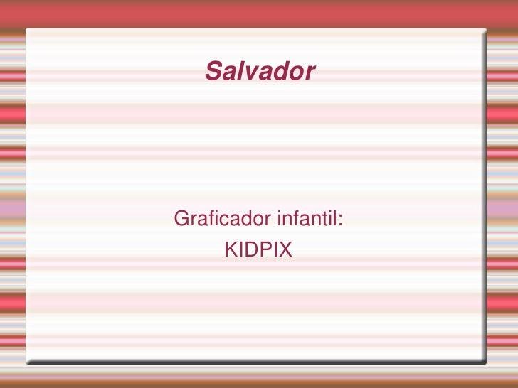 Salvador     Graficadorinfantil:      KIDPIX