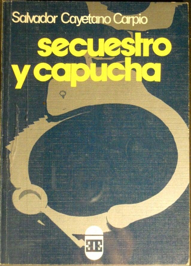 """SALVADOR CAYETANO CARPIO SECUESTRO Y CAPUCHA EN UN PAIS DEL """"_1L1†D0 LIBRE"""""""