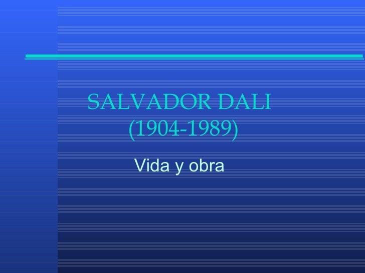 SALVADOR DALI  (1904-1989) <ul><ul><ul><ul><ul><li>Vida y obra </li></ul></ul></ul></ul></ul>