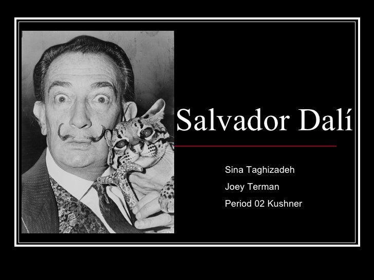 Salvador Dal í  Sina Taghizadeh Joey Terman Period 02 Kushner