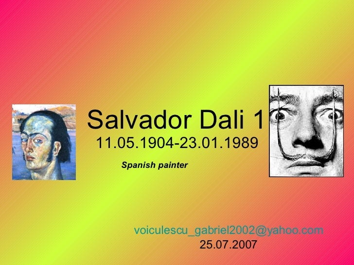 Salvador Dali 1 11.05.1904-23.01.1989 [email_address] 25.07.2007 Spanish painter