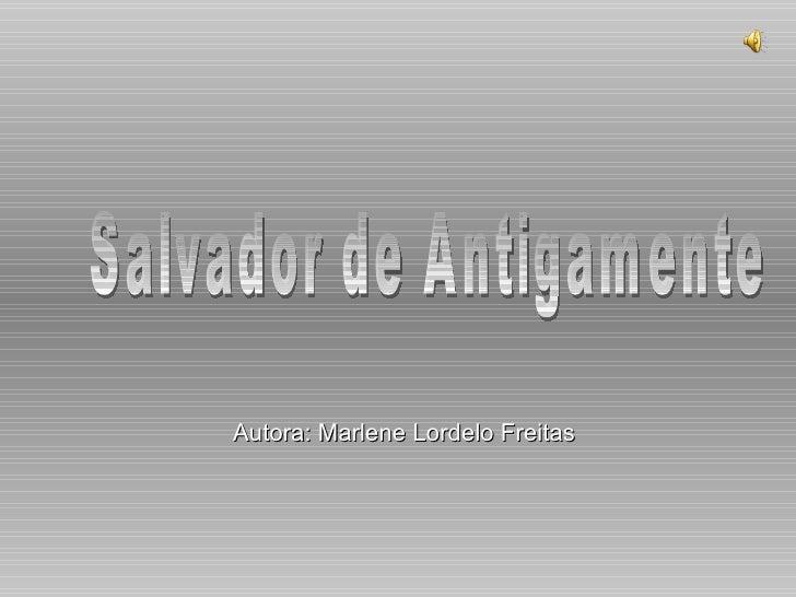 Autora: Marlene Lordelo Freitas Salvador de Antigamente