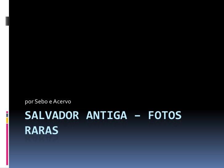 Salvador Fotos Atuais Salvador Antiga – Fotos