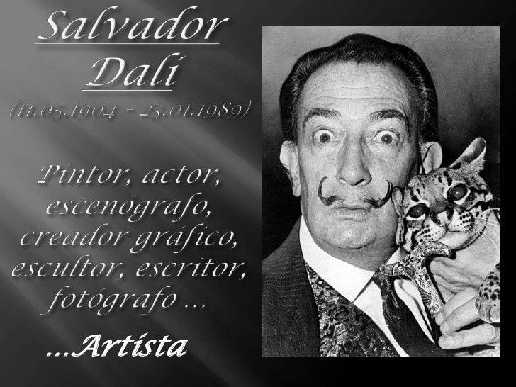 Salvador Dalí(11.05.1904 – 23.01.1989)Pintor, actor, escenógrafo, creadorgráfico, escultor, escritor, fotógrafo …<br />…Ar...