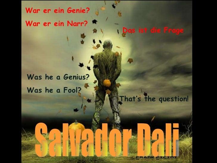 War er ein Genie? War er ein Narr? Das ist die Frage Salvador Dali Was he a Genius? Was he a Fool? That's the question!