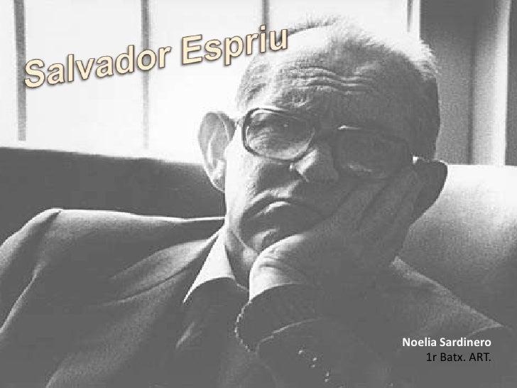 Salvador Espriu<br />Noelia Sardinero<br />1r Batx. ART.<br />