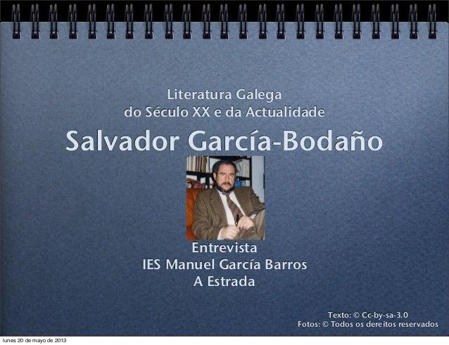 Salvador García-BodañoEntrevistaIES Manuel García BarrosA EstradaLiteratura Galegado Século XX e da ActualidadeTexto: © Cc...