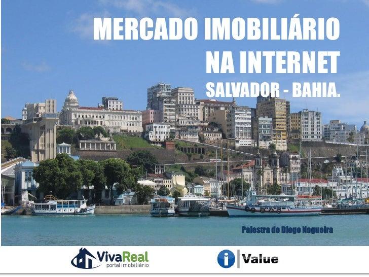 MERCADO IMOBILIÁRIO        NA INTERNET             SALVADOR - BAHIA.                 Palestra de Diogo NogueiraRealização ...