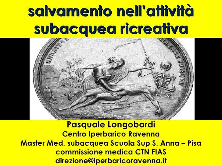salvamento nell'attività subacquea ricreativa Pasquale Longobardi Centro Iperbarico Ravenna Master Med. subacquea Scuola S...
