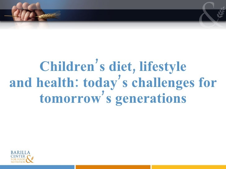 Children's diet, lifestyle and health: today's challenges for tomorrow's generations