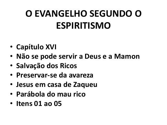 O EVANGELHO SEGUNDO O ESPIRITISMO • Capítulo XVI • Não se pode servir a Deus e a Mamon • Salvação dos Ricos • Preservar-se...