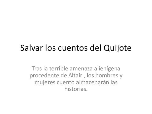 Salvar los cuentos del Quijote  Tras la terrible amenaza alienígena  procedente de Altaír , los hombres y  mujeres cuento ...