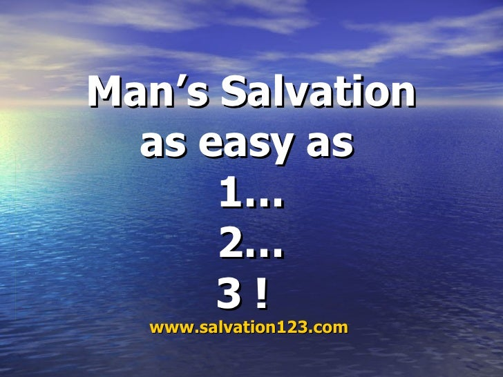 Man's Salvation as easy as   1… 2… 3 !   www.salvation123.com