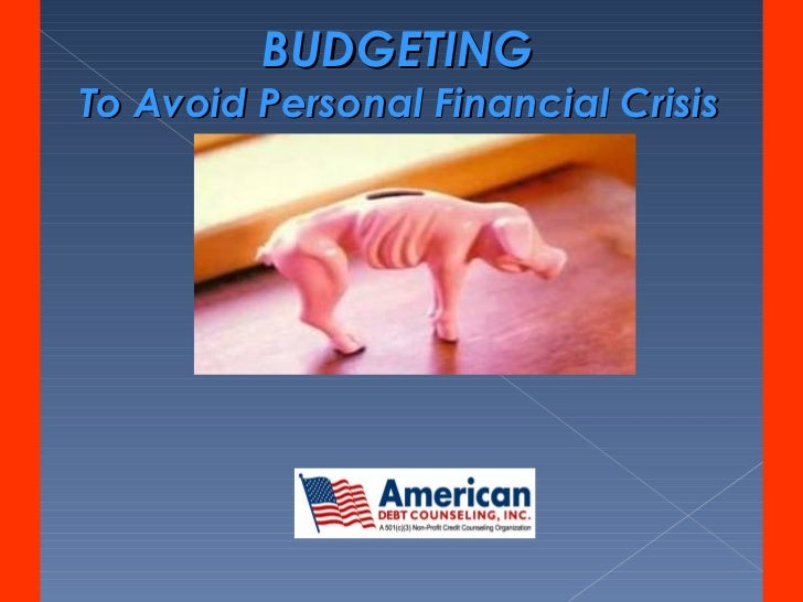 BUDGETING  To Avoid Personal Financial Crisis