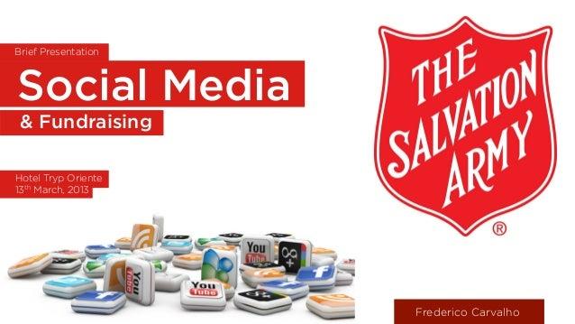Brief PresentationSocial Media & FundraisingHotel Tryp Oriente13th March, 2013                     Frederico Carvalho