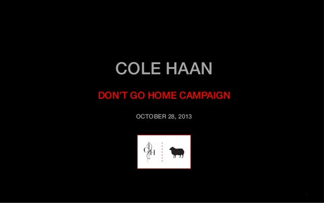 COLE HAAN!  ! DON'T GO HOME CAMPAIGN! ! OCTOBER 28, 2013!  1