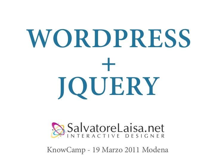 WORDPRESS    + JQUERY KnowCamp - 19 Marzo 2011 Modena