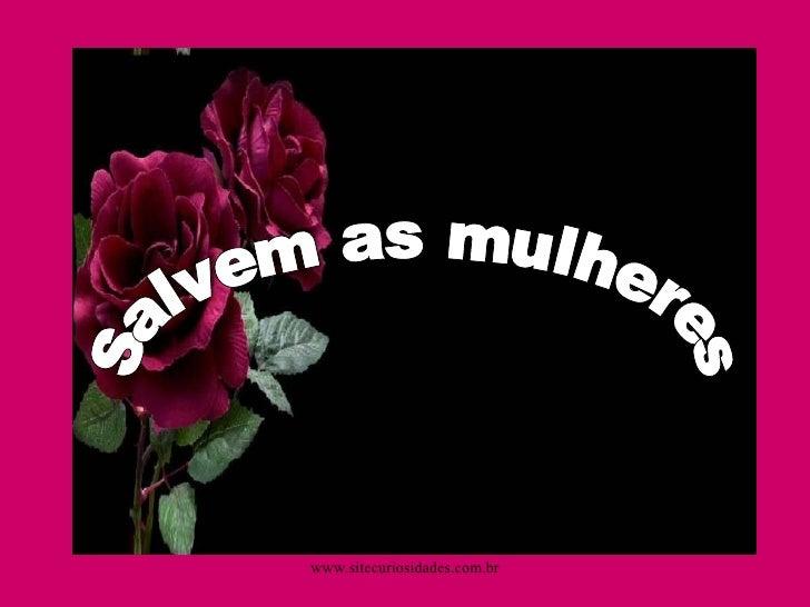 Salvem as mulheres www.sitecuriosidades.com.br