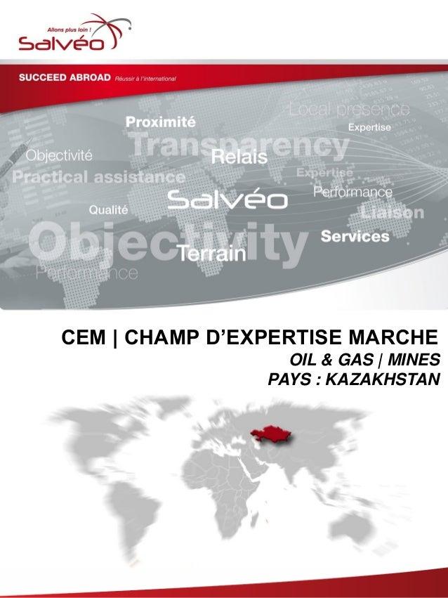 CEM   CHAMP D'EXPERTISE MARCHE OIL & GAS   MINES PAYS : KAZAKHSTAN