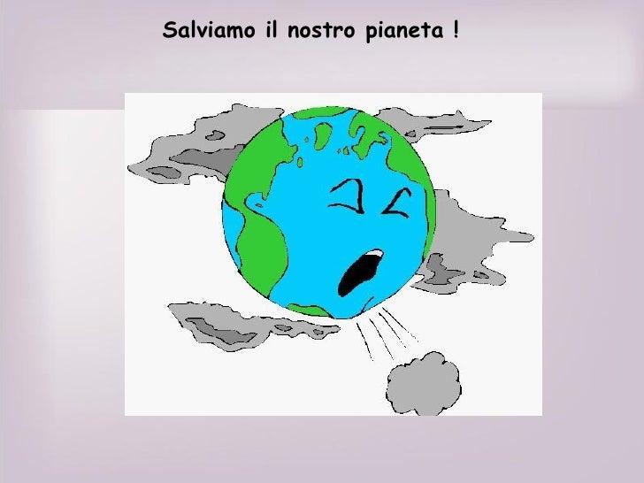 Salviamo il nostro pianeta !