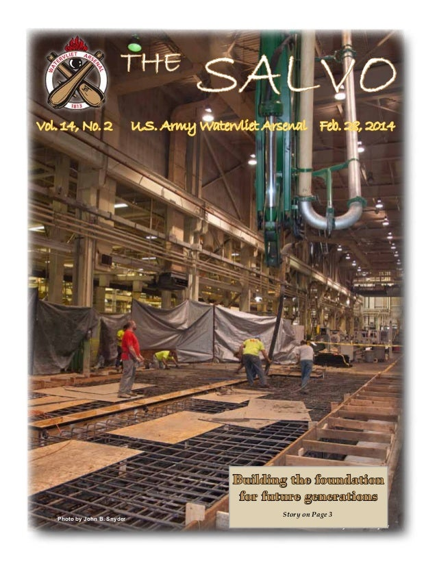 THE Vol. 14, No. 2  SALVO  U.S. Army Watervliet Arsenal Feb. 28, 2014  Building the foundation for future generations Phot...