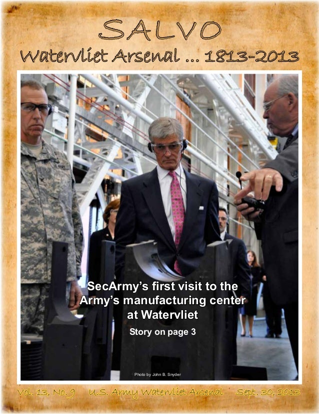 SALVO Watervliet Arsenal ... 1813-2013 Vol. 13, No. 9 U.S. Army Watervliet Arsenal Sept. 30, 2013 SecArmy's first visit to...