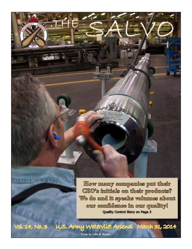 THE SALVO Vol. 14, No. 3 U.S. Army Watervliet Arsenal March 31, 2014 How many companies put their CEO's initials on their ...