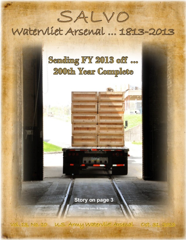 S ALVO  Watervliet Arsenal ... 1813-2013 Sending FY 2013 off ... 200th Year Complete  Story on page 3 Photo by John B. Sny...