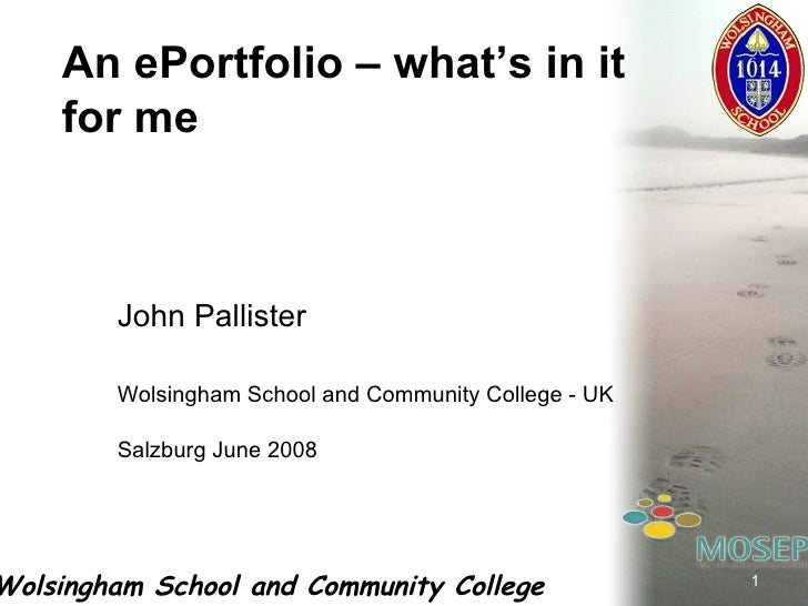 John Pallister Wolsingham School and Community College - UK Salzburg June 2008 An ePortfolio – what's in it for me