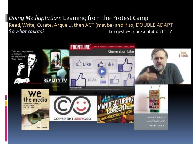 Doing Mediaptation: Learning from the Protest Camp Read,Write, Curate, Argue … then ACT (maybe) and if so, DOUBLEADAPT So ...
