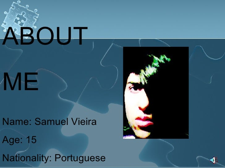 ABOUT  ME Name: Samuel Vieira Age: 15 Nationality: Portuguese