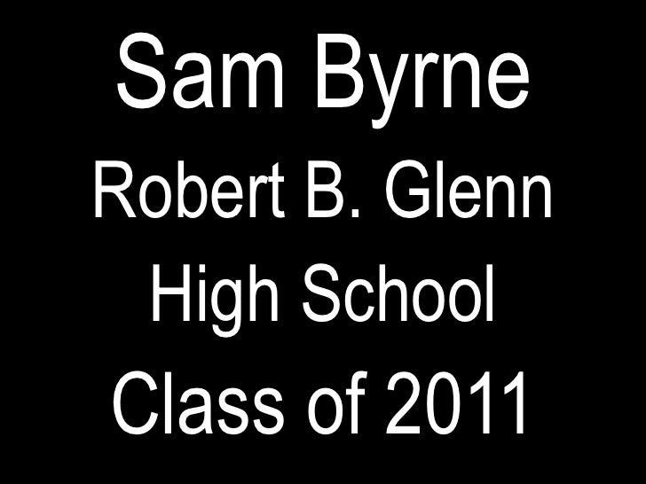 Sam Byrne<br />Robert B. Glenn <br />High School<br />Class of 2011<br />
